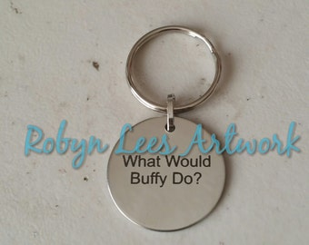What Would Buffy Do? Engraved Stainless Steel Disc Keyring on Silver Split Ring. Costume, Quote, Different