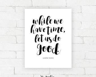 While we have time, let's do good.  |  Sundial Motto  | typography poster, home decor, wall art, contemplating time, thoughtful, artwork
