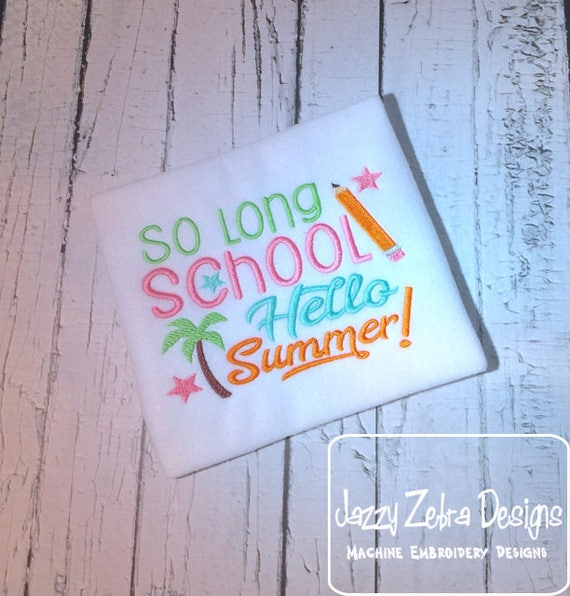 Beau So Long School, Hello Summer Saying Embroidery Design   Summer Embroidery  Design   Schools Out Embroidery Design   Last Day Of School From  JazzyZebraDesigns ...