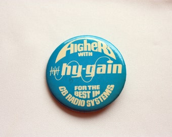 Higher with Hy-Gain, vintage  CB Radio Pin Back, vintage Hy Gain antenna pin back