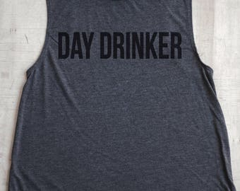 Day Drinker Muscle Tank | Day Drinking, Tailgating Shirt, Drinking Shirt, Brunch