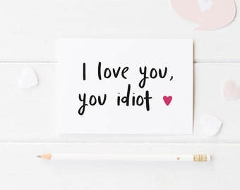 Funny Anniversary Card, Funny Anniversary Card, Valentine's Day Card, Anniversary For Him, First Anniversary For Her, I Love You, You Idiot