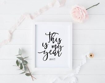 This is my year 2017 New Year Printable New years Eve New Years Sign New Years Party Black and White Motivational Poster