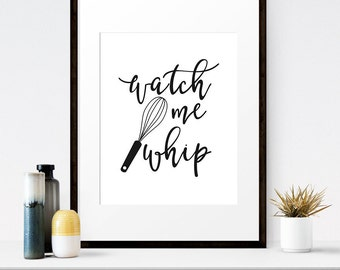 Watch me whip, Kitchen home decor, Funny kitchen print, Printable print, Kitchen prints, Instant download, Modern kitchen decor