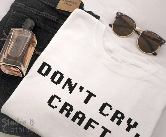 Don 39 t cry craft tee for Don t cry craft