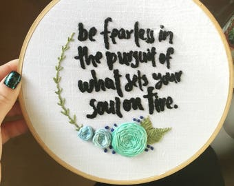 Be Fearless in the Pursuit of What Sets Your Soul on Fire Embroidery Hoop