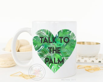 Talk To The Palm.Palm Leaves.Cute Coffee Mug.Coffee Lover.Cute Gift.Tropical Leaves Coffee mug.Coffee Cup.Funny Coffee Mug.DISHWASHER SAFE