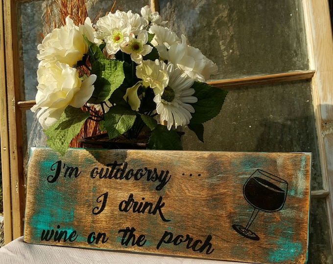 Rustic Sign, Wood Sign, Outdoor Sign, Country Sign, Gift for Her, Wine, Fun Sign, Funny Sign, Gift for Mom, Outdoorsy Sign, Wooden Sign