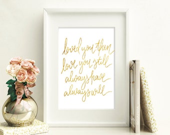 Gold Foil Calligraphy Print Loved You Then Love You Still