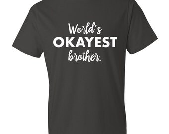 World's Okayest Brother - T-Shirt - Funny Gift, Brother, Sister