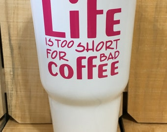30 oz Tumbler Powder Coated White with Life is too Short for Bad Coffee