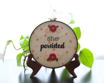"""She Persisted Hand Embroidery, Hoop Art, Wall Art,  with 6"""" Wood Hoop"""