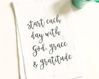 start each day with God grace and gratitude, flour sack tea towel, gift for her, kitchen decor, hostess gift, inspirational, women's gift