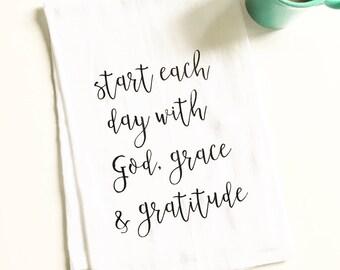 start each day with God grace and gratitude, flour sack tea towel, gift for her, kitchen decor, hostess gift, inspirational, women's gift