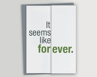 Funny Anniversary Card / Funny Valentines Day Card / Seems like forever