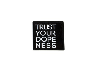 Trust Your Dopeness Magnet, black and white