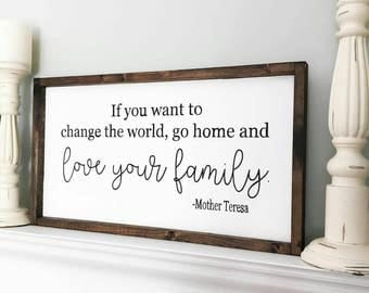 If you want to change the world,go home and love your family,12x24 Mother Teresa Quote,wood sign,Farmhouse signs,Wood signs,Family Signs