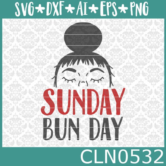 CLN0532 Sunday Bun Day Lazy Messy Hot Mother Teen Shirt SVG DXF Ai Eps PNG Vector INstant Download COmmercial Cut File Cricut SIlhouette