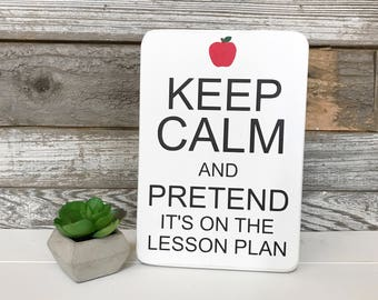 """Keep Calm and pretend it's on the Lesson Plan Wooden Sign (8"""" x 5.5"""")"""