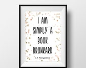 "ON SALE L.M. Montgomery quote, ""I am simply a book drunkard"" print, Printable art, Literary Quote, Printable Quotes, Instant download"