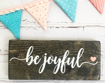 Be Joyful Wooden Sign, Hand Painted Sign, Farmhouse Decor, Housewarming Gift, Wooden Sign, Wall Decor, Rustic Decor, Rustic Sign