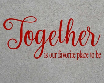 Together is our favorite place to be, Vinyl Wall Decal, Home Decor, Vinyl Lettering, Wall Decor, Family, Master, Bedroom, Living Room, Sign