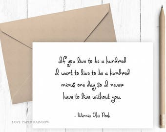 if you live to be a hundred i want to live to be a hundred minus one day, winnie the pooh quote, anniversary card, romantic quote card