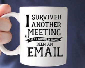 Coffee Mug I Survived Another Meeting that Should Have Been an Email Coffee Mug - Funny Coffee Mug - Work Quote Mug