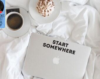 Start Somewhere inspiring and motivational Macbook / Laptop Vinyl Decal