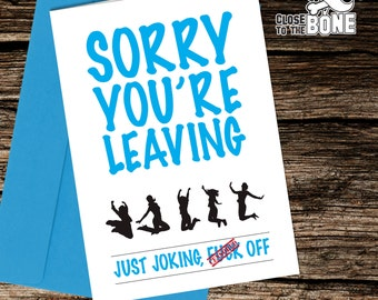 No11 SORRY YOUR LEAVING Card Adult Office Work Humour Funny Rude Humorous Greetings Card By Close to the Bone