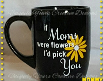 Mom Coffee Mug, Mother's Day Gift, Gifts for Moms, Gifts for Gardeners, Daisy Coffee Mug, Coffee Tea Mug, If Moms were flowers