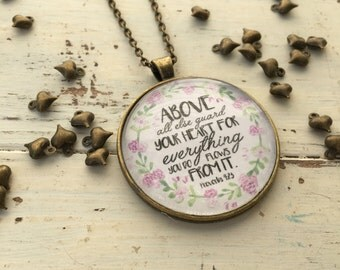 Above all else guard your heart for everything you do flows from it pendant necklace