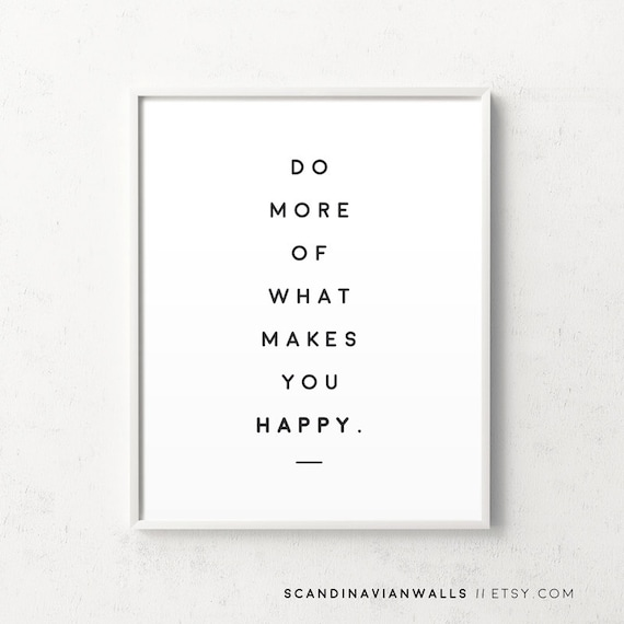 do more of what makes you happy poster inspirational print. Black Bedroom Furniture Sets. Home Design Ideas