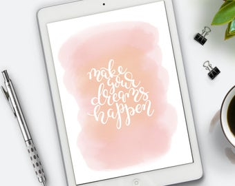 make your dreams happen, printable art, water colour effect, calligraphy, instant download