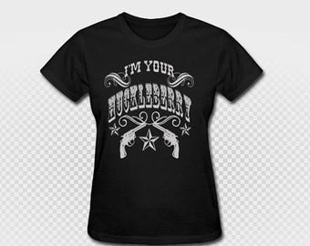 Junior Fitted I'm Your Huckleberry Shirt Country Cowboy Outfit Tee Southern Girl Huckelberry Cowgirl Gunfighter Western Custom Made