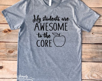 My students are awesome to the core, awesome students, teacher, teacher shirt, teacher gift, women's shirt