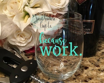 FREE SHIPPING***Because Work. Wine Glass Decal, Girlfriends gift, Birthday, Christmas, Adulting is Hard, Work, Funny, Mom Life