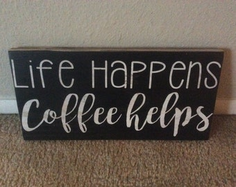 Life Happens, Coffee Helps Sign