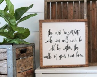 The Most Important Work...| Framed Wood Sign | Farmhouse Decor