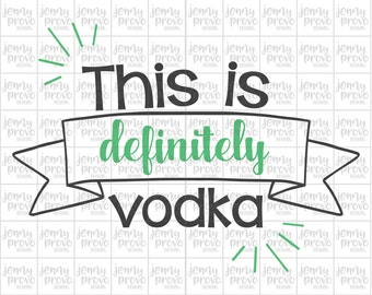 This is Definitely Vodka - Cutting File in SVG, EPS and PNG for Cricut and Silhouette