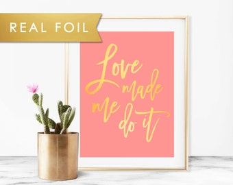 Love Made Me Do It Gold Foil on Coral Pink Art Print