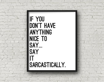 If You Don't Have Anything Nice To Say Say It Sarcastically, Printable Art, Typography, Instant Download, Funny Gifts, Inspirational Quotes