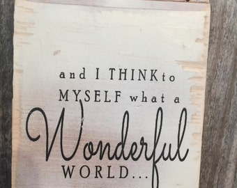 and I thik to myself what a Wonderful world,FREE SHIPPING,Louis Armstrong lyrics,inspirational wood sign,family gift,wood sign saying