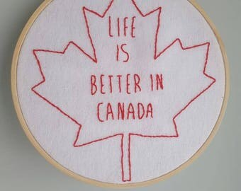 Life is better in canada embroidery hoop, Canada embroidery hoop, 6 inch hoop.