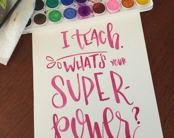 I teach, what's your superpower?-watercolor print-teacher appreciation