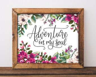 Adventure In My Soul - Floral Quote Print - Adventure Print - Adventure Quote - Hiker - Hiking Quote - Adventurer - Instant Download 8x10