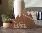 Wood engraved For you Ill Move Mountains sign on Mountain cutout