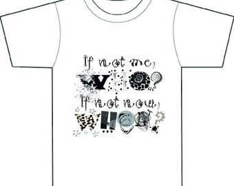 """VALENTINE, """"If not me,who?If not now,when?"""" or a philosophical question, positive social/political message,tee shirt, gift for him/her"""