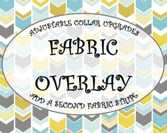 FABRIC OVERLAY UPGRADE - Overlay an Additional Fabric on Your Collar, Leash, or Key Fob - Made to Order