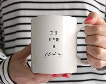 Coffee Helps Me Be Fabulous 11oz Mug/Cup - Ideal Birthday Present / Gift